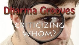 Dharma Grooves: Criticizing Whom?