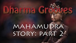 Dharma Grooves: A Dharma Story, Mahamudra Part 2