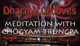 Dharma  Grooves: Learning Meditation from Trungpa
